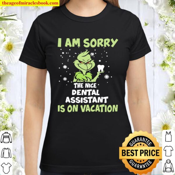 The Grinch I am sorry the nice Dental assistant is on Vacation Christm Classic Women T-Shirt