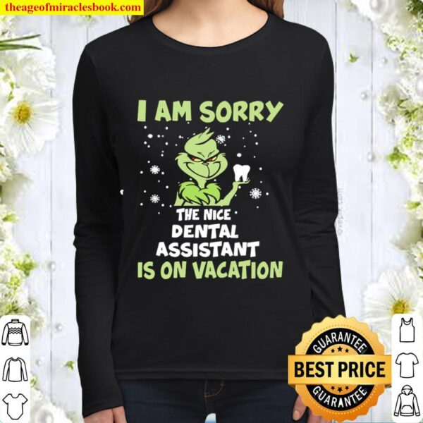 The Grinch I am sorry the nice Dental assistant is on Vacation Christm Women Long Sleeved