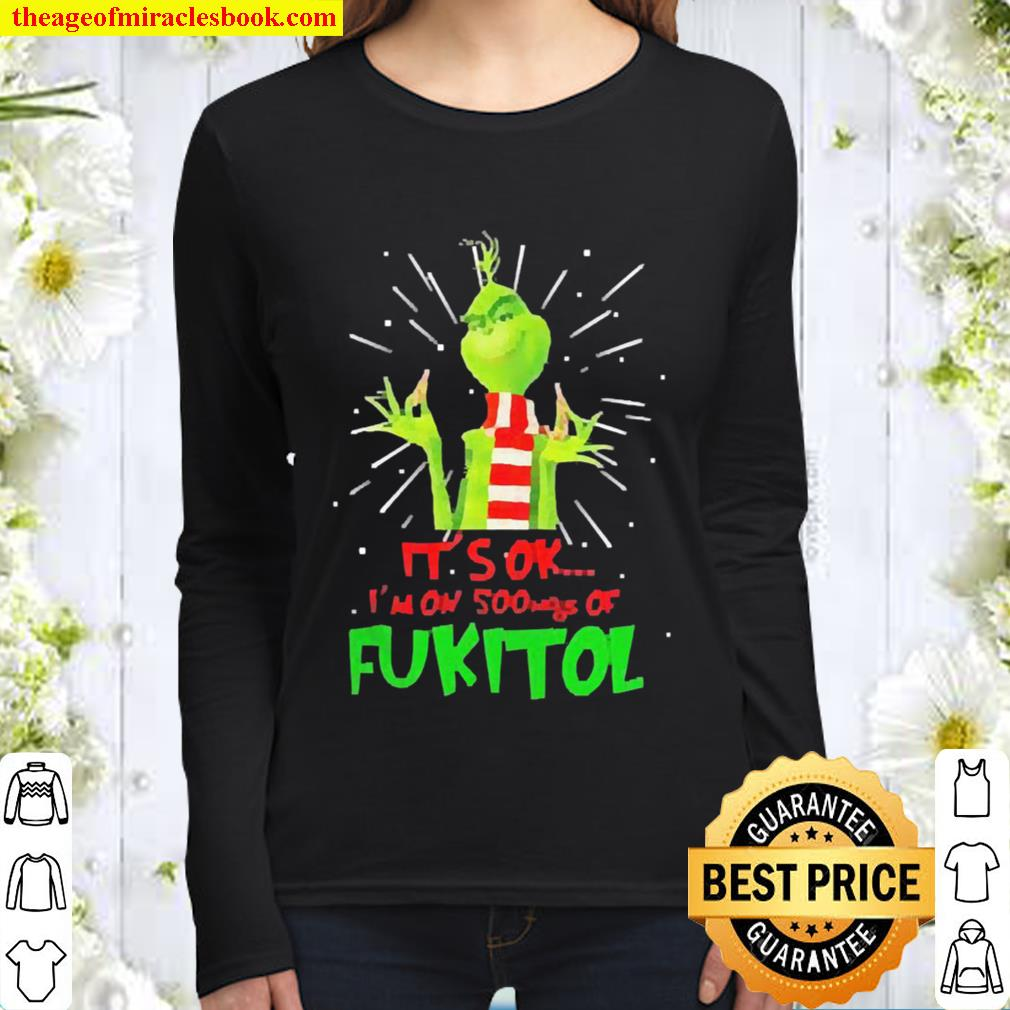 The Grinch it's ok I'm on 500mgs of fukitol Christmas Women Long Sleeved