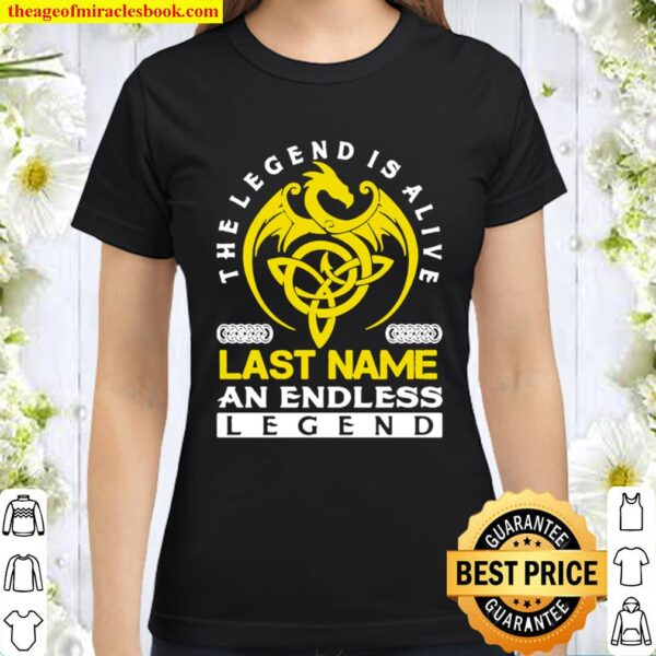The Legend Is Alive Last Name An Endless Legend Classic Women T-Shirt