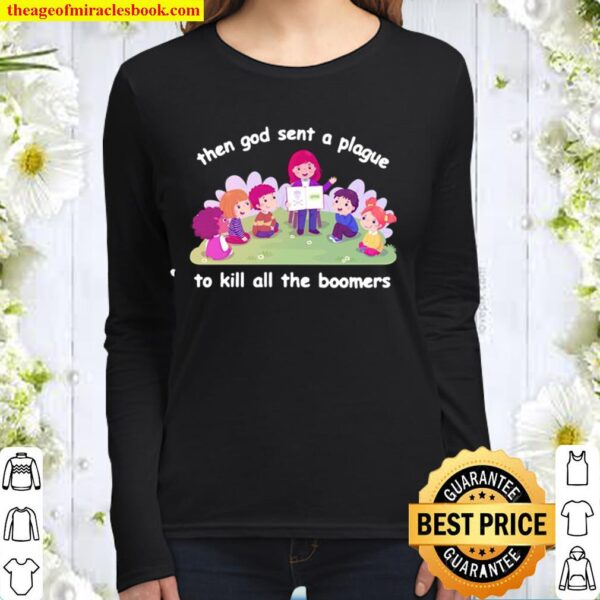 Then God Sent A Plague To Kill All The Boomers Women Long Sleeved