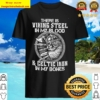 There Is Viking Steel In My Blood _ Geltie Iron In My Bones Shirt