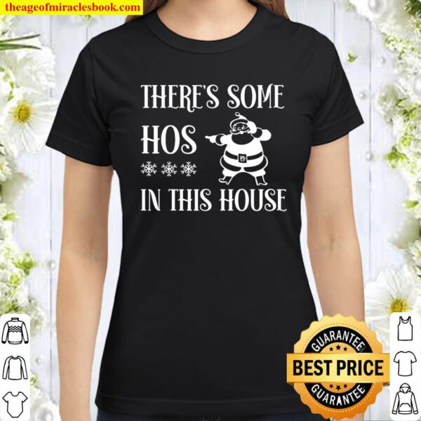 There_s Some Hos In this House Christmas Funny Santa Claus Classic Women T-Shirt