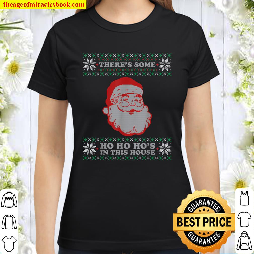 Theres Some Ho Ho Hos in This House Inappropriate Christmas Classic Women T-Shirt