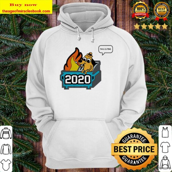 This Is Fine 2020 Dumpster Fire Hoodie