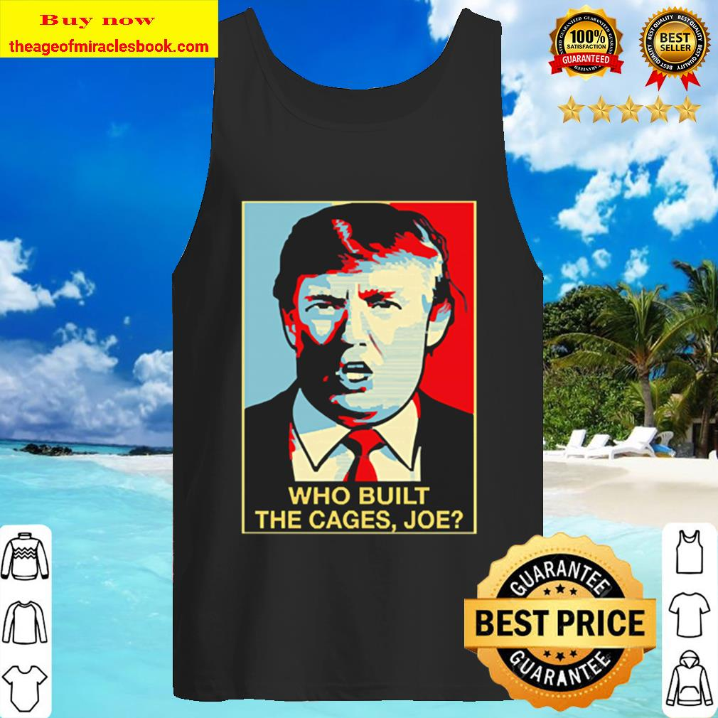 Trump Who Built The Cages Joe Tank Top