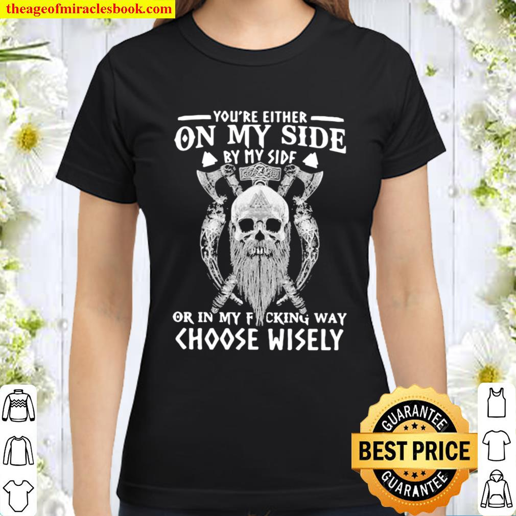 Vikings skull you're either on my side by my side or in my fucking way Classic Women T-Shirt