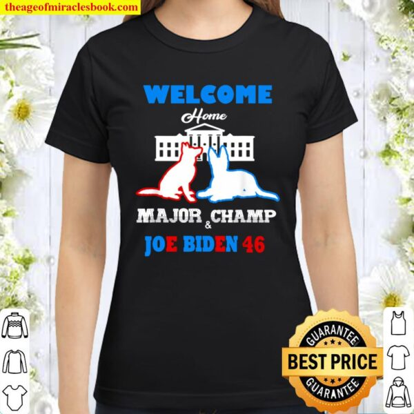 Welcome Home Major Champ Joe & Jill Biden First Dogs Classic Women T-Shirt