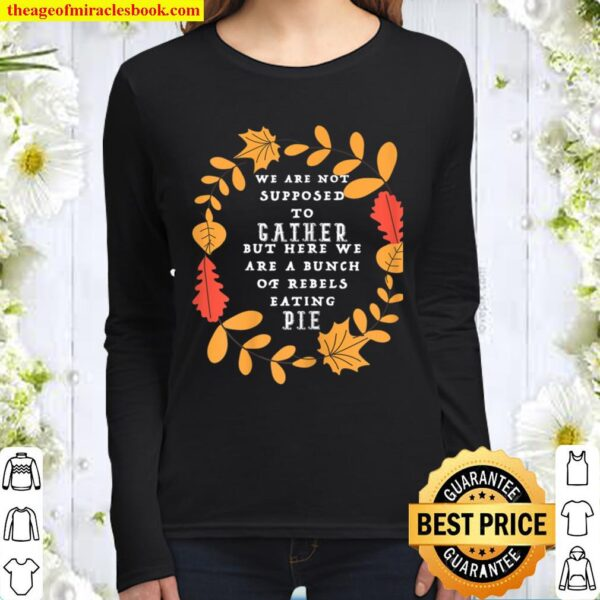 Womens Thanksgiving 2020, Rebels Eating Pie, Funny, Multiple Colors Women Long Sleeved