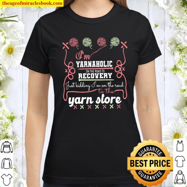 Yarnaholic on the Road To Recovery Classic Women T-Shirt
