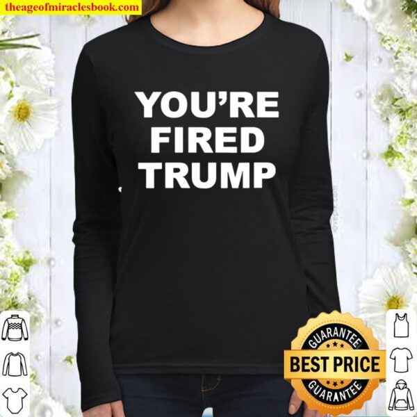You're Fired Quote Trump Election Women Long Sleeved
