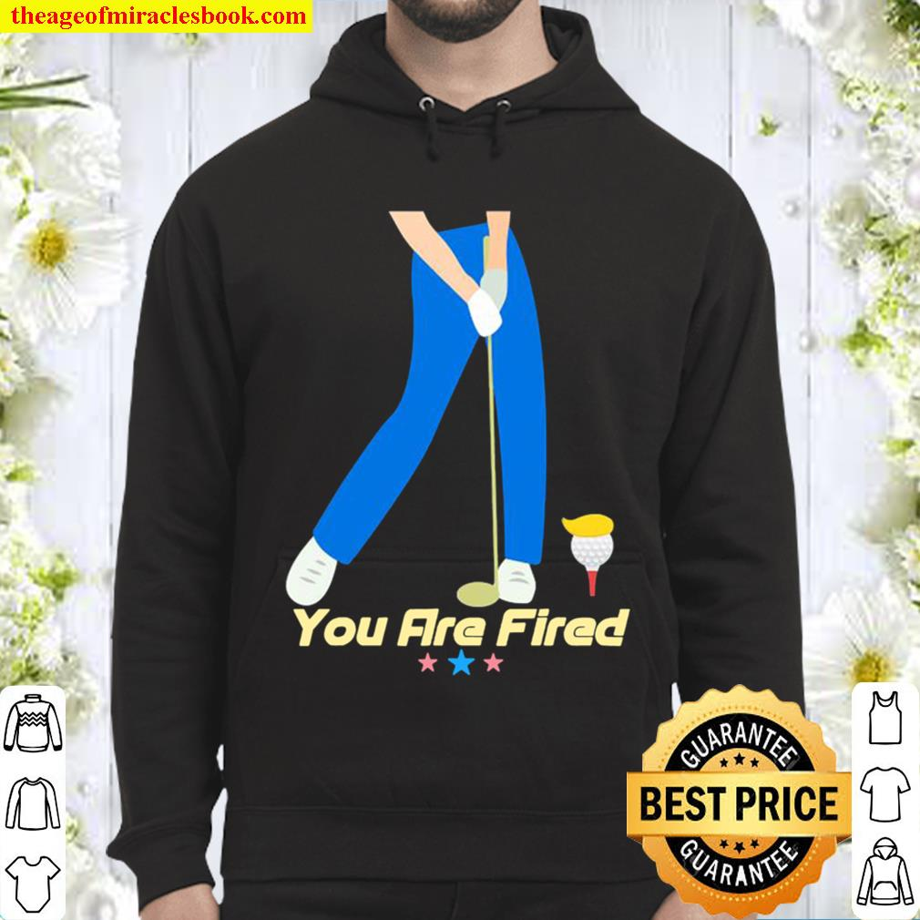 You are fired golf stars Hoodie
