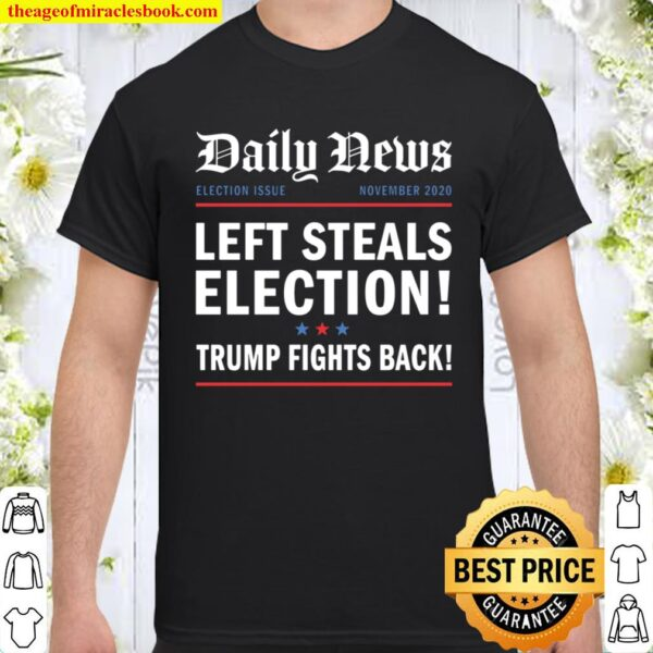 left steals election stolen election rigged voter fraud Shirt