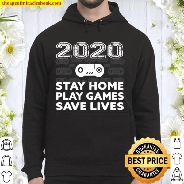 2020 Stay Home Play Games Save Lives Hoodie