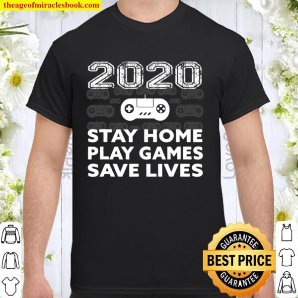 2020 Stay Home Play Games Save Lives Shirt