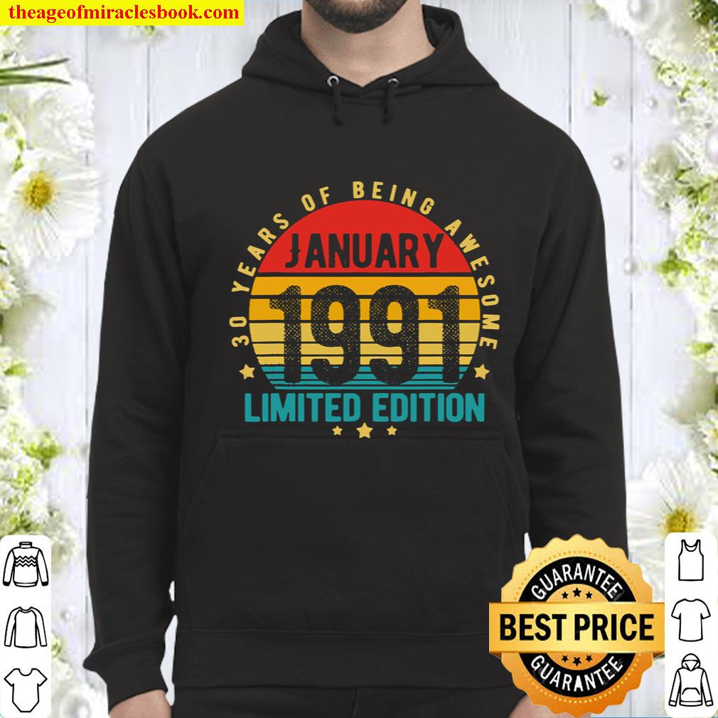 30 Year Old Gifts January 1991 Limited Edition 30th Birthday Hoodie
