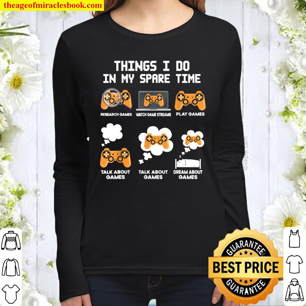 6 Things I Do In My Spare Time Funny Video Games Tee Gamers Women Long Sleeved