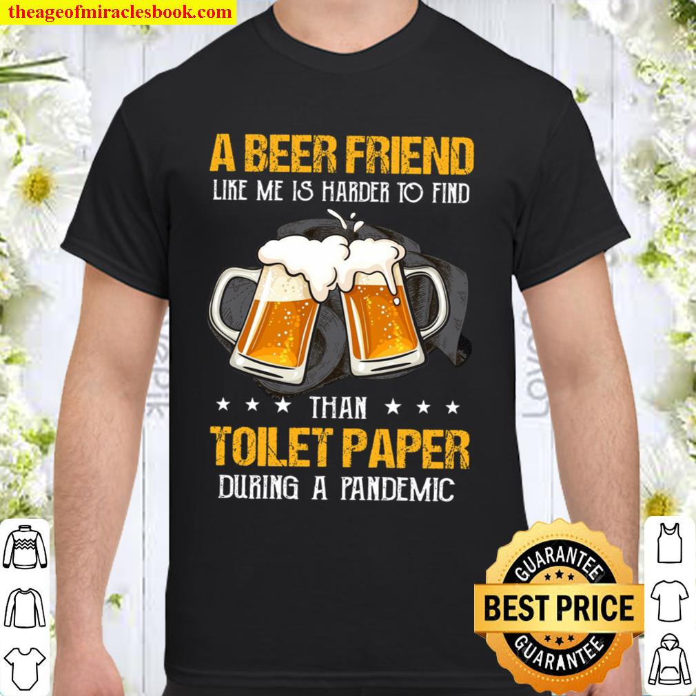 A Beer Friend Like Me Is Harder To Find Toilet Paper During A Pandemic Shirt