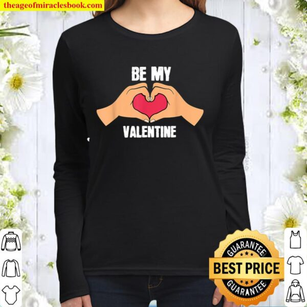 Be My Valentine Heart with Hands I Love You Gift Women Long Sleeved