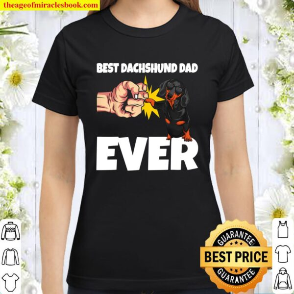 Best Dachshund Dad Ever Funny Weiner Dog Gift Classic Women T-Shirt