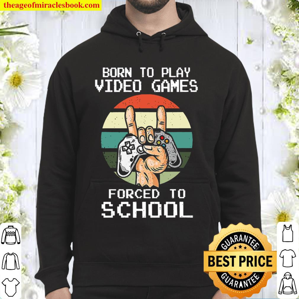 Born To Play Video Games Forced To School Vintage Hoodie