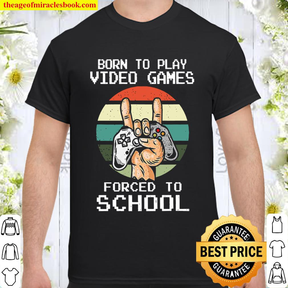 Born To Play Video Games Forced To School Vintage Shirt