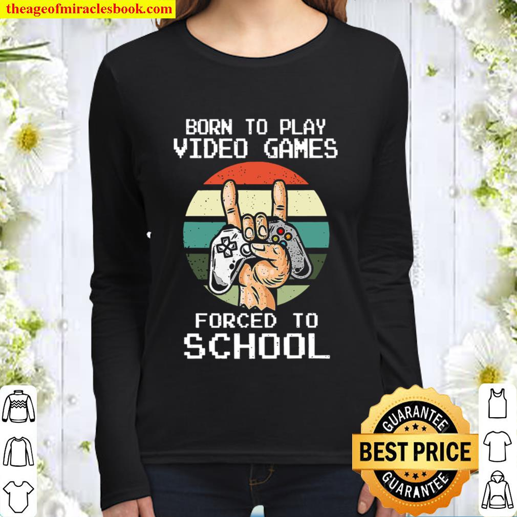 Born To Play Video Games Forced To School Vintage Women Long Sleeved