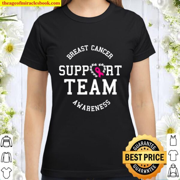 Breast Cancer Support Team Awareness Ribbon Pink Classic Women T-Shirt