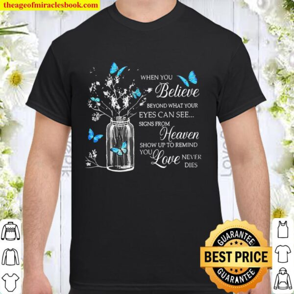 Butterflies Angel When You Believe Beyond What Your Eyes Can See Signs Shirt
