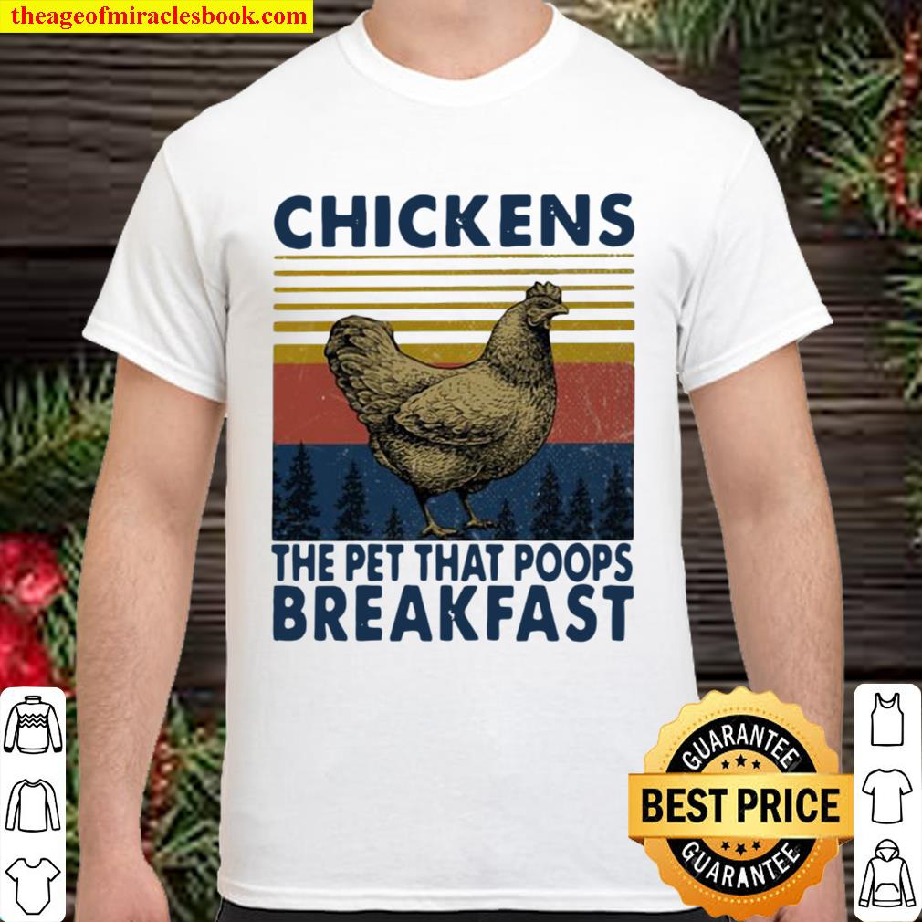 Chickens The Pet That Poops Breakfast Vintage Shirt