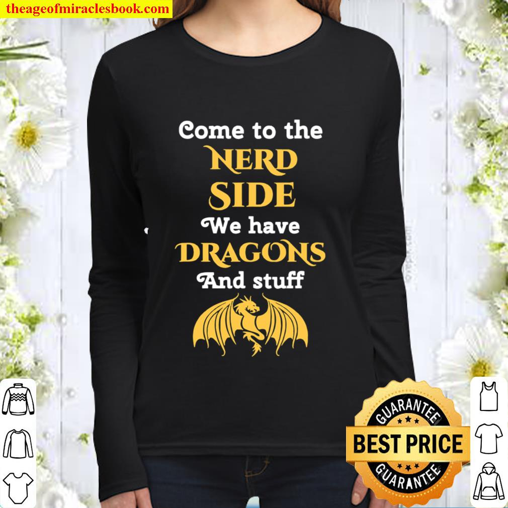 Come To The Nerd Side We Have Dragon And Stuff Lovers Women Long Sleeved