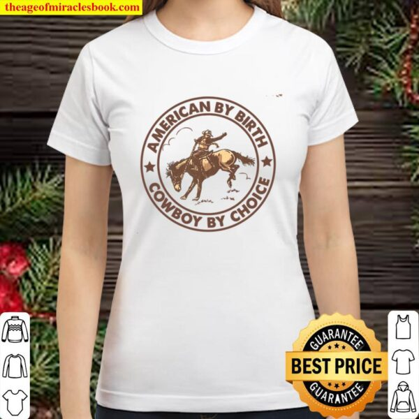 Cowboy By Choice American By Birth Classic Women T-Shirt