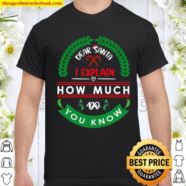 Dear Santa I Explain How Much Do You Know Christmas Shirt