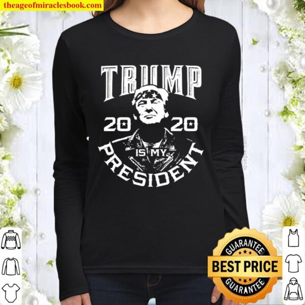 Donald Trump Is My President 2020 Election Republican Women Long Sleeved