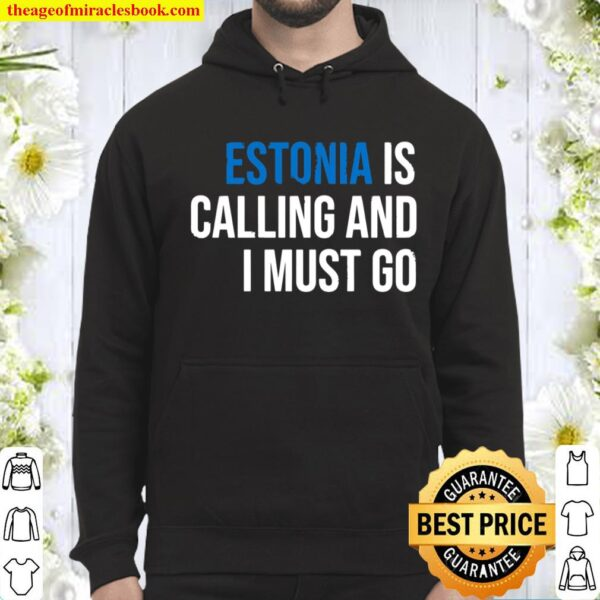 ESTONIA IS CALLING AND I MUST GO Hoodie