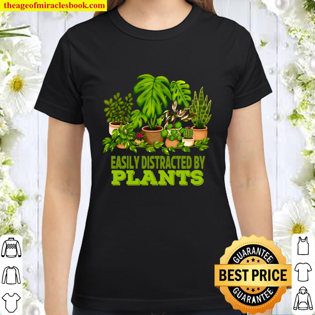 Easily Distracted By Plants Perfect for Plant Lover Classic Women T-Shirt