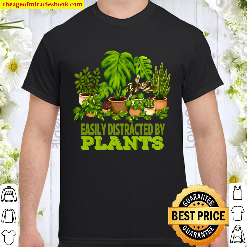 Easily Distracted By Plants Perfect for Plant Lover Shirt