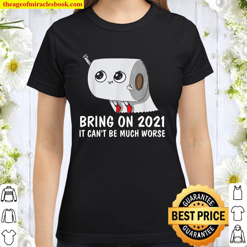 FUNNY BRING ON 2021 IT CAN'T BE MUCH WORSE 2020 GAG Classic Women T-Shirt