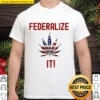 Federalize It 2020 Canabis American Flag Shirt