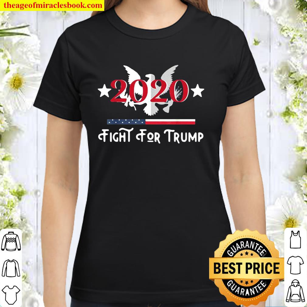 Fight For Trump He's Fighting For Us Trump's Still President Classic Women T-Shirt