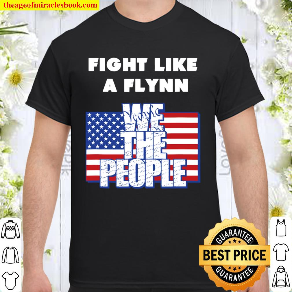 Fight Like a Flynn – We the People – USA – Patriotic Shirt