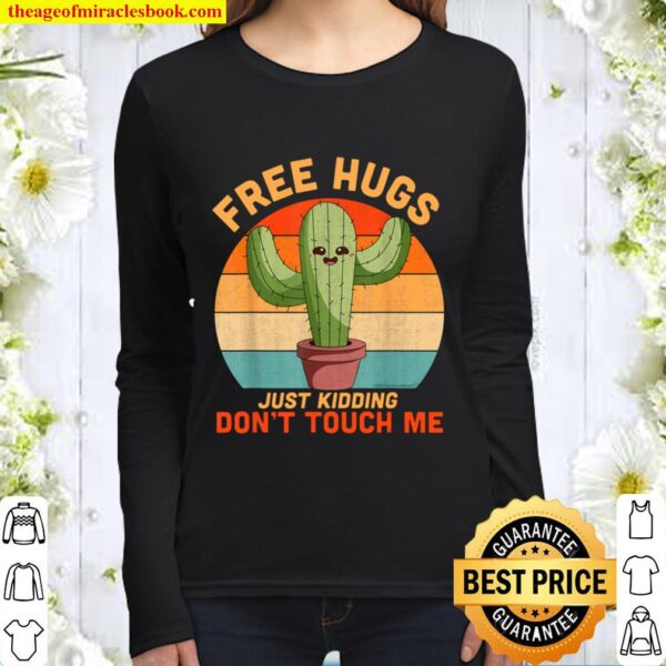 Free Hugs Just Kidding Don_t Touch Me Cactus Funny Gift Tee Women Long Sleeved