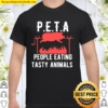 Funny P.E.T.A People Eating Tasty Animals Design Shirt