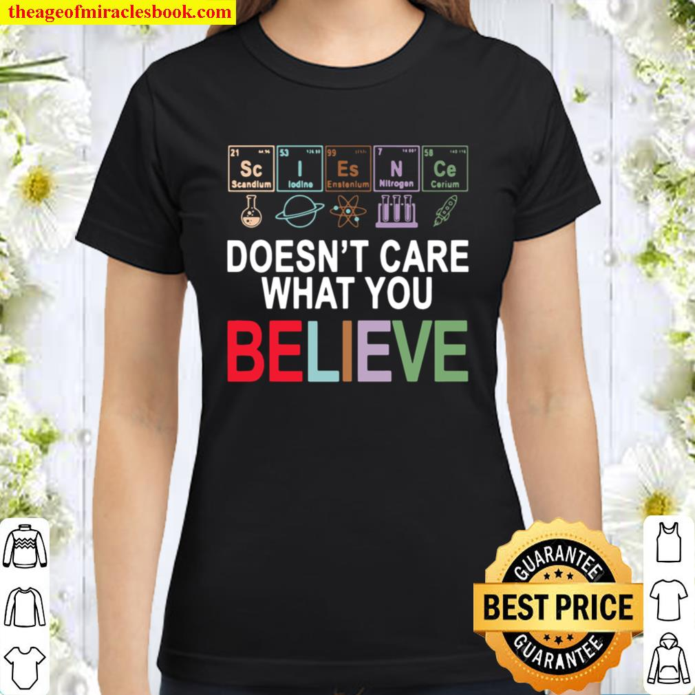 Funny Science Doesnt Care What You Believe Classic Women T-Shirt