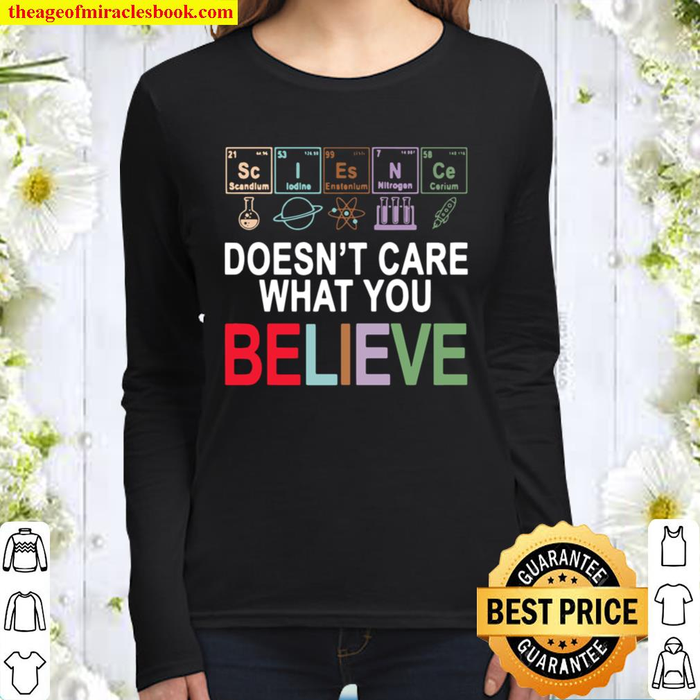Funny Science Doesnt Care What You Believe Women Long Sleeved