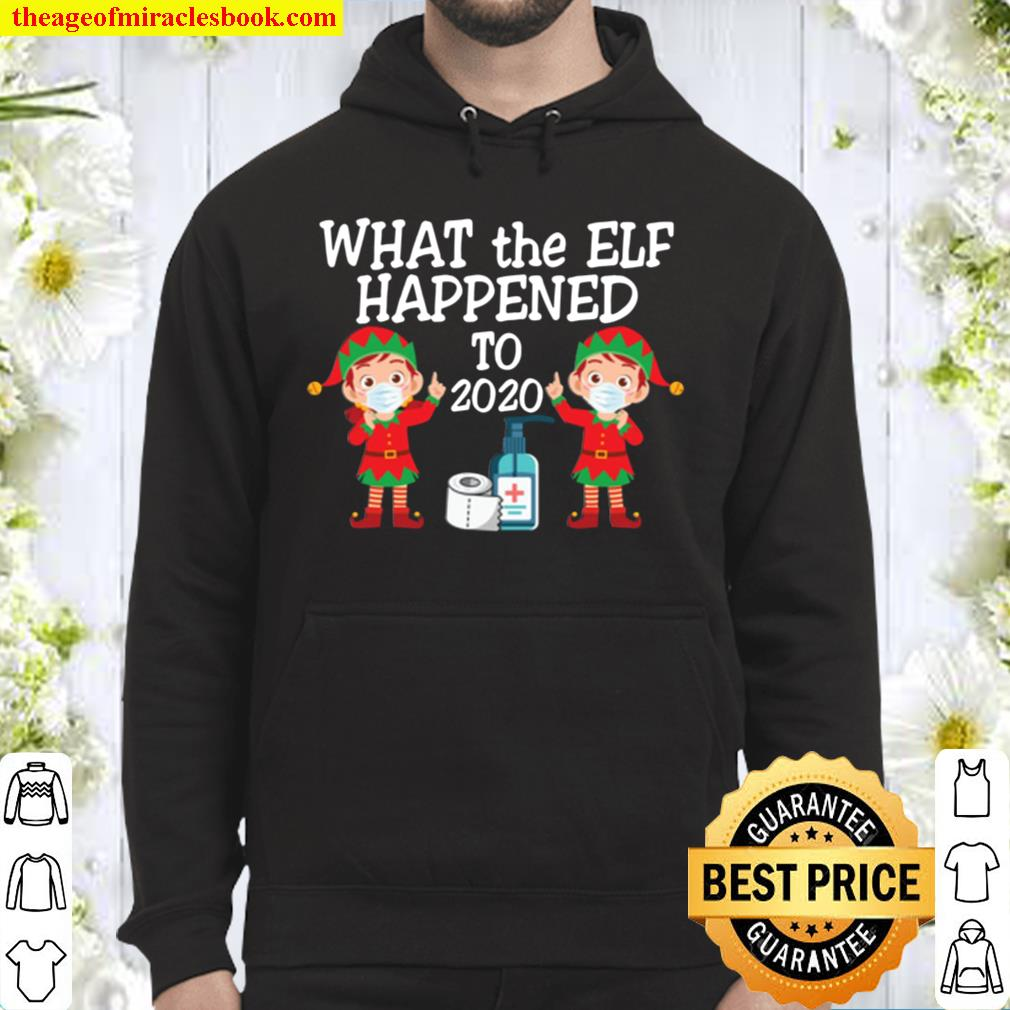 Funny What The Elf Happened To 2020 Christmas Pajama Morning Shirt For Hoodie