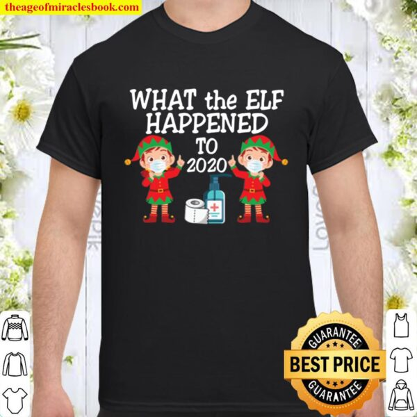 Funny What The Elf Happened To 2020 Christmas Pajama Morning Shirt For Shirt