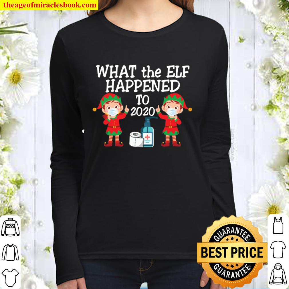 Funny What The Elf Happened To 2020 Christmas Pajama Morning Shirt For Women Long Sleeved