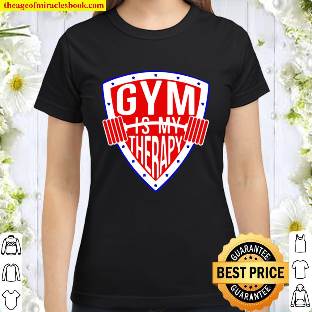 Gym Is My Therapy Classic Women T-Shirt