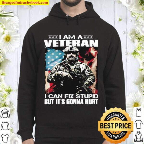 I Am A Veteran I Can Fix Stupid But It's Gonna Hurt Soldier American F Hoodie